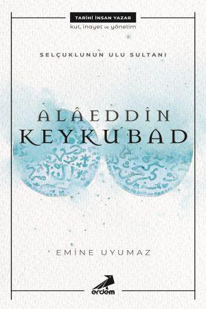 Selçuklu'nun Ulu Sultanı – Alâeddin Keykubat