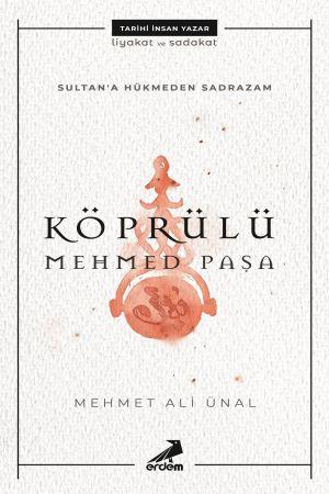 Sultana Hükmeden Sadrazam: Köprülü Mehmet Paşa
